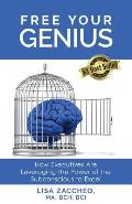 Free Your Genius: How Executives Are Leveraging the Power of the Subconcious Mind to Excel