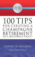 100 Tips for Creating a Champagne Retirement on a Shoestring Budget