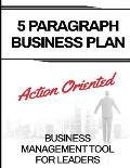 5 Paragraph Business Plan: The Action Oriented Business Management Tool For Leaders