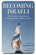Becoming Israeli: The Hysterical, Inspiring and Challenging Sides of Making Aliyah