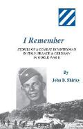 I Remember: Stories of a Combat Infantryman in Italy, France & Germany in World War II