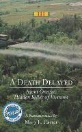 A Death Delayed: Agent Orange: Hidden Killer of Vietnam