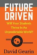 Future Driven: Will Your Students Thrive in an Unpredictable World?