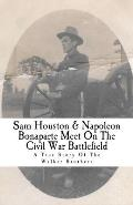 Sam Houston & Napoleon Bonaparte Meet on the Civil War Battlefield: A True Story of the Walker Brothers