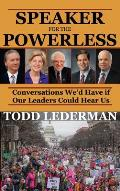 Speaker for the Powerless: Conversations We'd Have If Our Leaders Could Hear Us