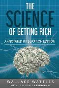 The Science of Getting Rich: By Wallace D. Wattles 1910 Book Annotated to a New Workbook to Share the Secret of the Science of Getting Rich