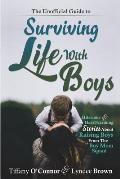 The Unofficial Guide to Surviving Life With Boys: Hilarious & Heartwarming Stories About Raising Boys From The Boymom Squad