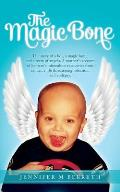 The Magic Bone: The Story of a Boy, a Magic Bone, and a Team of Angels. a Mother's Account of Her Son's Miraculous Recoveries from Can