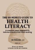 The 60-Minute Guide to Health Literacy: A Common Sense Approach to Informed Medical Decision Making
