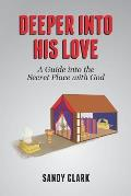 Deeper Into His Love: A Guide Into the Secret Place with God