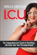 I.C.U.: The Comprehensive Guide to Breathing Life Back Into Your Personal Brand