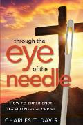 Through the Eye of the Needle: How to Experience the Fullness of Christ