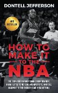 How to Make It to the NBA: : The 100% Truth about Coming from Nowhere, Having Little to No Scholarship Offers, and Still Making It to the Biggest