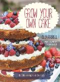 Grow Your Own Cake Recipes from Plot to Plate