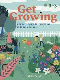 RHS Get Growing A Family Guide to Gardening Inside & Out