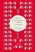 Alice's Adventures Under Ground: The Original Manuscript