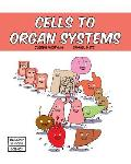 Cells to Organ Systems