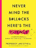 Never Mind the B#ll*cks, Here's the Science: A Scientist's Guide to the Biggest Challenges Facing Our Species Today
