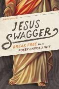 Jesus Swagger Break Free from Poser Christianity