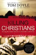 Killing Christians Living the Faith Where Its Not Safe to Believe