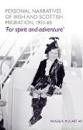 Personal Narratives of Irish and Scottish Migration, 1921-65: For Spirit and Adventure'