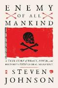 Enemy of All Mankind A True Story of Piracy Power & Historys First Global Manhunt