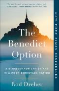 Benedict Option A Strategy for Christians in a Post Christian Nation