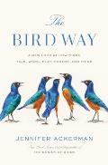 The Bird Way A New Look at How Birds Talk Work Play Parent & Think