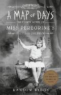 Miss Peregrine 04 Map of Days Fourth Novel of Miss Peregrines Peculiar Children