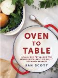Oven to Table Over 100 One Pot & One Pan Recipes for Your Sheet Pan Skillet Dutch Oven & More