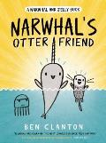 Narwhal's Otter Friend: A Narwhal and Jelly Book #4