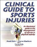 Clinical Guide to Sports Injuries An Illustrated Guide to the Management of Injuries in Physical Activities With CDROM