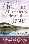 Woman Who Reflects the Heart of Jesus 30 Days to Christlike Character