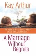 Marriage Without Regrets No Matter Where You Are or Where Youve Been You Can Havea
