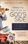Keeping Your Kids on God's Side: 40 Conversations to Help Them Build a Lasting Faith