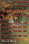 Transparent Society Will Technology Force Us to Choose Between Privacy & Freedom