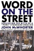 Word on the Street Debunking the Myth of a Pure Standard English