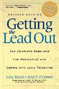Getting the Lead Out: The Complete Resource for Preventing and Coping with Lead Poisoning