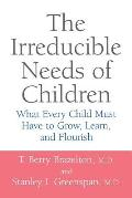 Irreducible Needs of Children What Every Child Must Have to Grow Learn & Flourish