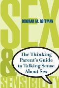 Sex & Sensibility The Thinking Parents Guide to Talking Sense about Sex