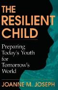 Resilient Child Preparing Todays Youth for Tomorrows World