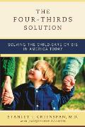 The Four-Thirds Solution: Solving the Child-Care Crisis in America Today