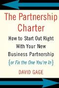 Partnership Charter How to Start Out Right with Your New Business Partnership or Fix the One Youre In