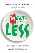 Meatless A Life Saving Meat Reduction Plan & How to Make It Work for You