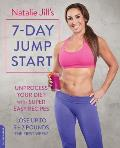 Natalie Jill's 7-Day Jump Start: Unprocess Your Diet with Super Easy Recipes--Lose Up to 5-7 Pounds the First Week!