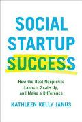 Social Startup Success How the Best Nonprofits Launch Scale Up & Make a Difference
