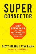 Superconnector Stop Networking & Start Building Business Relationships that Matter