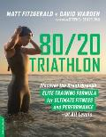 80 20 Triathlon Discover the Breakthrough Elite Training Formula for Ultimate Fitness & Performance at All Levels