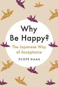 Why Be Happy The Japanese Way of Acceptance