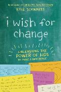 I Wish for Change Unleashing the Power of Kids to Make a Difference